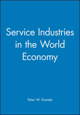 Service Industries in the World Economy by Peter W Daniels