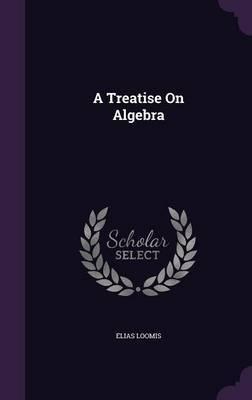 A Treatise on Algebra by Elias Loomis