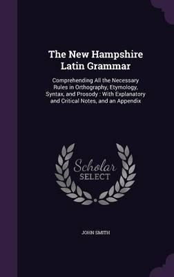 The New Hampshire Latin Grammar by John Smith