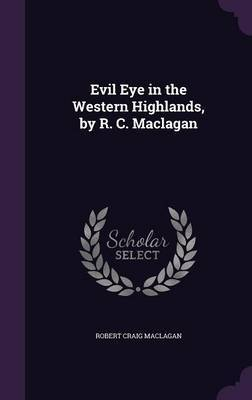 Evil Eye in the Western Highlands, by R. C. Maclagan by Robert Craig Maclagan image