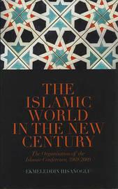 The Islamic World in the New Century: The Organisation of Islamic Conference, 1969-2009 by Ekmeleddin Ihsanoglu image