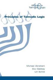 Principles of Talmudic Logic by Michael Abraham