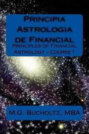Principia Astrologia de Financial - Course 1 by M G Bucholtz