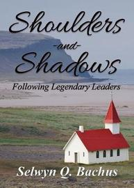 Shoulders and Shadows by Selwyn Q Bachus
