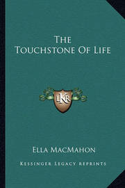 The Touchstone of Life by Ella Macmahon