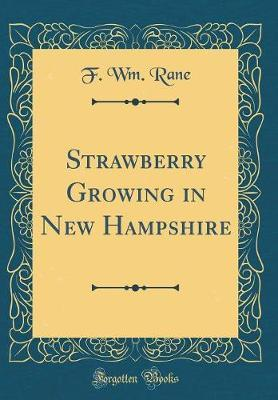 Strawberry Growing in New Hampshire (Classic Reprint) by F Wm Rane