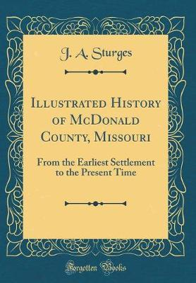 Illustrated History of McDonald County, Missouri by J A Sturges