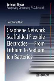 Graphene Network Scaffolded Flexible Electrodes-From Lithium to Sodium Ion Batteries by Dongliang Chao
