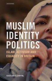 Muslim Identity Politics by Khadijah Elshayyal