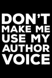 Don't Make Me Use My Author Voice by Creative Juices Publishing