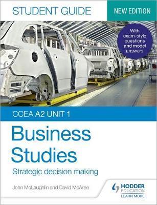 CCEA A2 Unit 1 Business Studies Student Guide 3: Strategic decision making by John McLaughlin