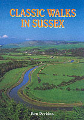 Classic Walks in Sussex by Ben Perkins