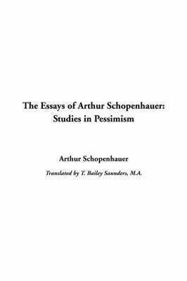 Essays of Arthur Schopenhauer: Studies in Pessimism by Arthur Schopenhauer