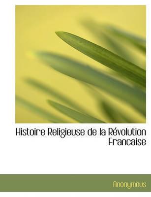 Histoire Religieuse de La Rvolution Francaise by * Anonymous image