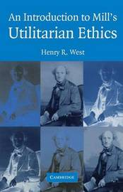 An Introduction to Mill's Utilitarian Ethics by Henry R. West