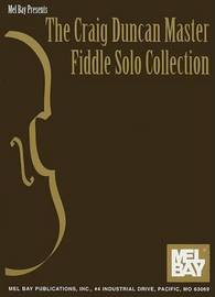 The Craig Duncan Master Fiddle Solo Collection by Craig Duncan