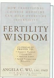 Fertility Wisdom by Angela C. Wu