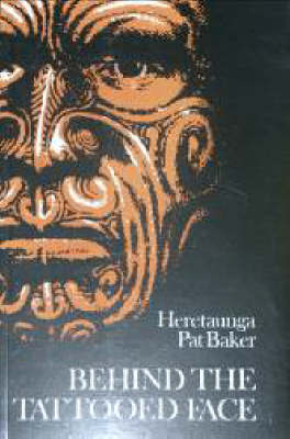 Behind the Tattooed Face by Heretaunga Pat Baker