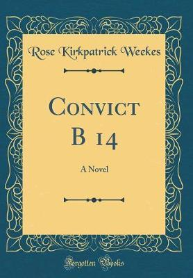 Convict B 14 by Rose Kirkpatrick Weekes