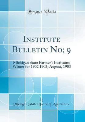 Institute Bulletin No; 9 by Michigan State Board of Agriculture