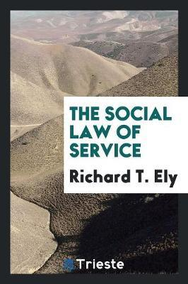 The Social Law of Service by Richard T Ely image