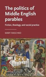 The Politics of Middle English Parables by Mary Raschko