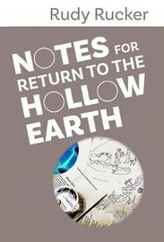 Notes for Return to the Hollow Earth by Rudy Rucker