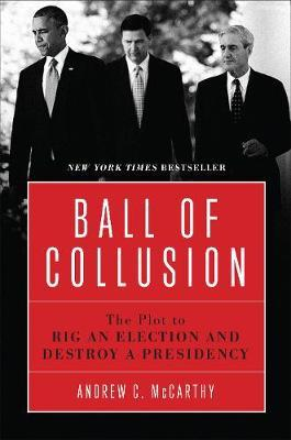 Ball of Collusion by Andrew C McCarthy