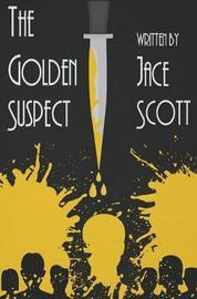 The Golden Suspect by Jace Scott