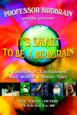 """It's Smart to Be a Birdbrain: A Collection of """"Edu-Tainment"""" Bird, Wildlife and Nature Tales by Professor Birdbrain image"""