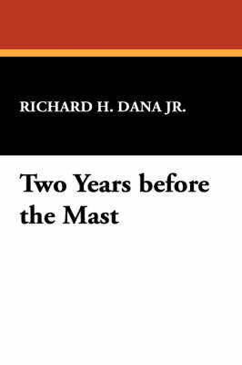 Two Years Before the Mast by Richard H. Dana Jr