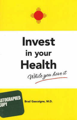 Invest In Your Health While You Have It by Brad Gascoigne
