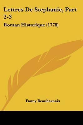 Lettres De Stephanie, Part 2-3: Roman Historique (1778) by Fanny Beauharnais