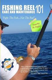 Fishing Reel Care and Maintenance 101 by Jeff Holder