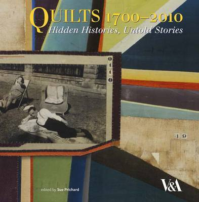 Quilts 1700 - 2010: Hidden Histories, Untold Stories by Sue Prichard