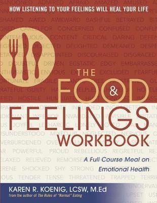 The Food and Feelings Workbook by Karen R Koenig