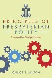 Principles of Presbyterian Polity by Carlos E Wilton