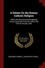 A Debate on the Roman Catholic Religion by Alexander Campbell image