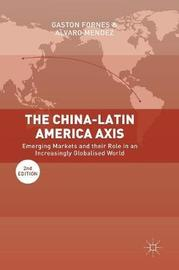 The China-Latin America Axis by Gaston Fornes