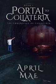 Portal to Collateria by April Mae