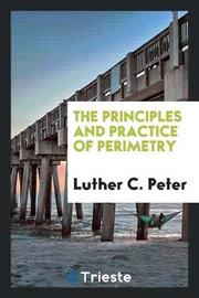 The Principles and Practice of Perimetry by Luther C Peter image