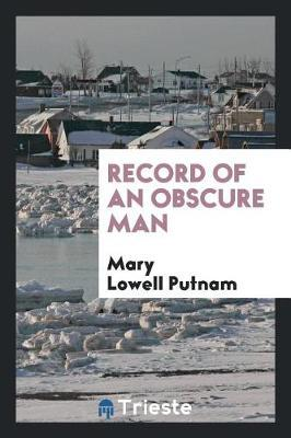 Record of an Obscure Man by Mary Lowell Putnam