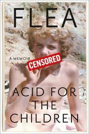 Acid For The Children - The autobiography of Flea, the Red Hot Chili Peppers legend by Flea