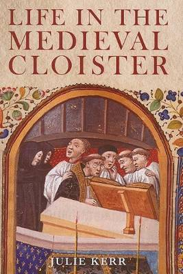 Life in the Medieval Cloister by Julie Kerr image
