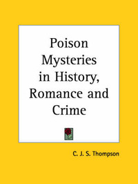 Poison Mysteries in History, Romance and Crime (1924) by C.J.S. Thompson