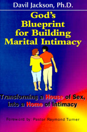 God's Blueprint for Building Marital Intimacy: Transforming a House of Sex Into a Home of Intimacy by Davil W Jackson, Jr, Ph.D. image