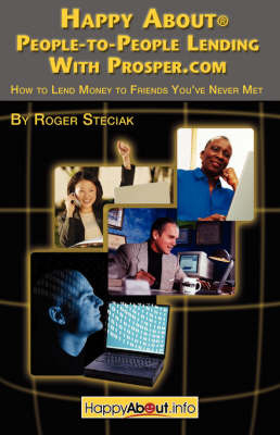 Happy About People-to-People Lending With Prosper.Com: How to Lend Money to Friends You've Never Met by Roger, Steciak image
