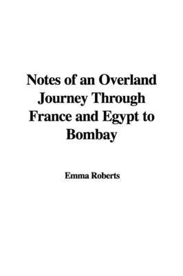 Notes of an Overland Journey Through France and Egypt to Bombay by Emma Roberts image