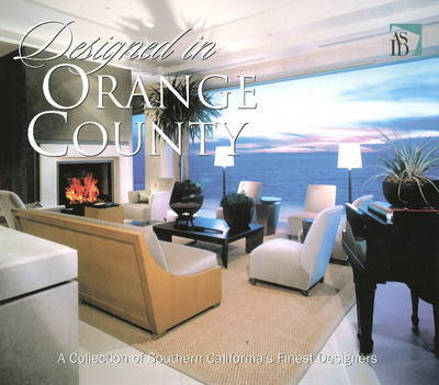 Designed in Orange County: A Collection of Southern California's Finest Designers by Anne Dullaghan