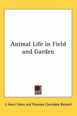Animal Life in Field and Garden by Jean Henri Fabre